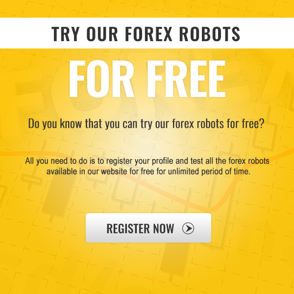 Click here to register your profile for free and test all our forex robots!